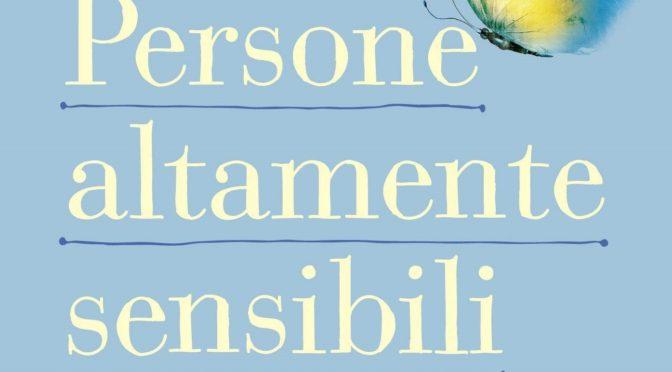 """""""Persone Altamente Sensibili"""" di Elaine Aron – Out Now!"""